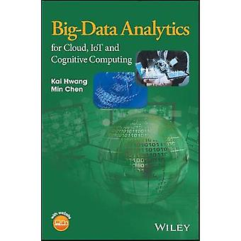 BigData Analytics for Cloud IoT and Cognitive Computing by Kai Hwang
