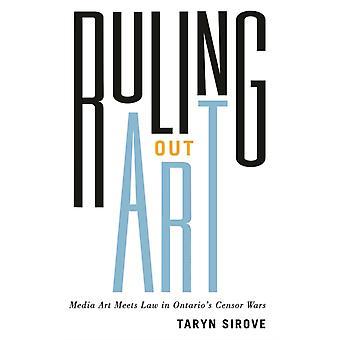 Ruling Out Art Media Art Meets Law in Ontarios Censor Wars par Taryn Sirove