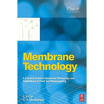 Membrane Technology A Practical Guide to Membrane Technology and Applications in Food and Bioprocessing by Cui & Z. F.