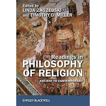 Readings in Philosophy of Religion  Ancient to Contemporary by Edited by Linda Zagzebski & Edited by Timothy D Miller