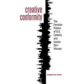 Creative Conformity - The Feminist Politics of U.S. Catholic and Irani
