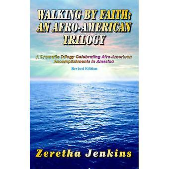 Walking by Faith An AfroAmerican Trilogy by Jenkins & Zeretha
