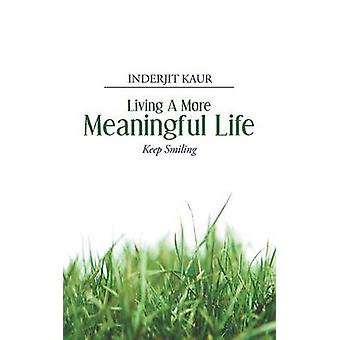 Living a More Meaningful Life by Kaur & Inderjit