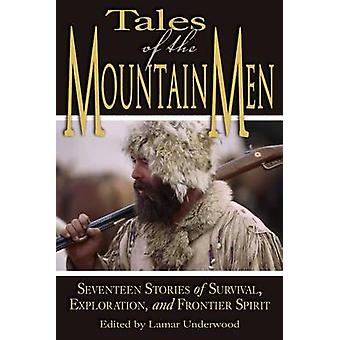 Tales of the Mountain Men Seventeen Stories Of Survival Exploration And Outdoor Craft First Edition by Underwood & Lamar