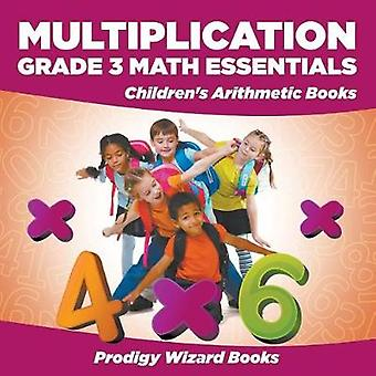 Multiplication Grade 3 Math Essentials   Childrens Arithmetic Books by Prodigy Wizard Books