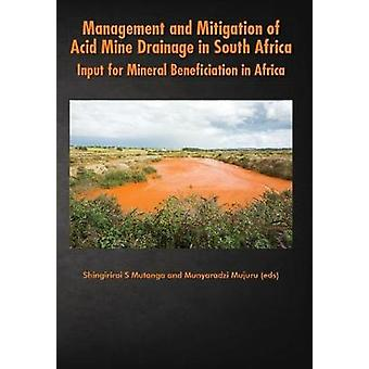 Management and Mitigation of Acid Mine Drainage in South Africa Input for Mineral Beneficiation in Africa by Mujuru & Munyaradzi