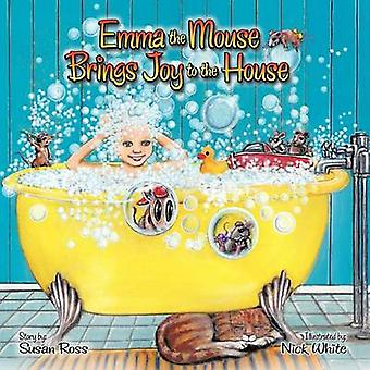Emma the Mouse Brings Joy to the House by Ross & Susan R.