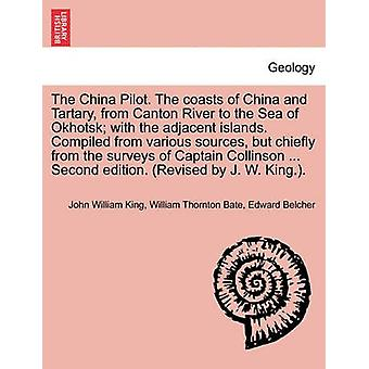 The China Pilot. The coasts of China and Tartary from Canton River to the Sea of Okhotsk with the adjacent islands. Compiled from various sources but chiefly from the surveys of Captain Collinson . by King & John William