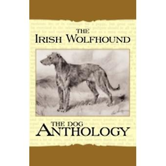 The Irish Wolfhound  A Dog Anthology A Vintage Dog Books Breed Classic by Various