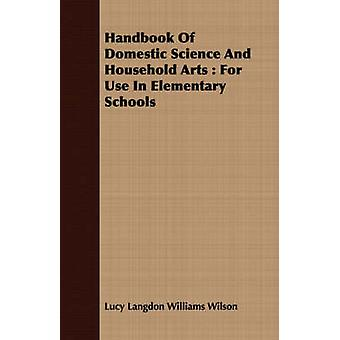 Handbook Of Domestic Science And Household Arts  For Use In Elementary Schools by Wilson & Lucy Langdon Williams