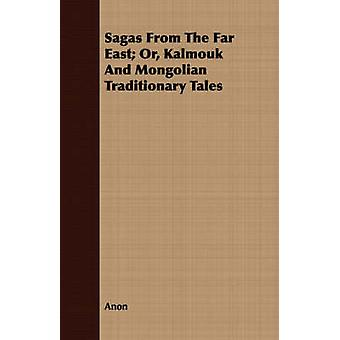 Sagas From The Far East Or Kalmouk And Mongolian Traditionary Tales by Anon