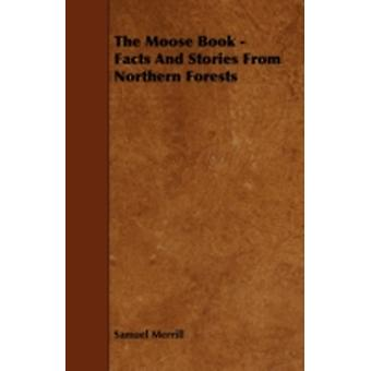 The Moose Book  Facts and Stories from Northern Forests by Merrill & Samuel & III