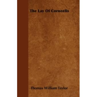The Lay Of Corneelis by Taylor & Thomas William