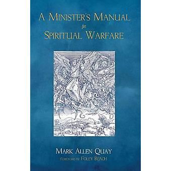 A Ministers Manual for Spiritual Warfare by Quay & Mark Allen