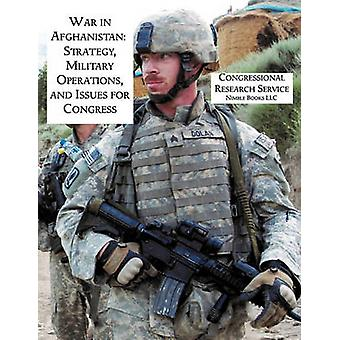 War in Afghanistan Strategy Military Operations and Issues for Congress by Dale & Catherine