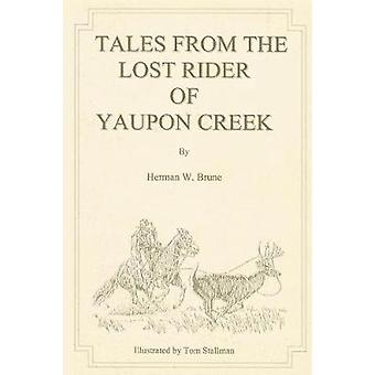 Tales From the Lost Rider of Yaupon Creek by Brune & Herman W.