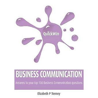 Quick Win Business Communication Answers to Your Top 100 Business Communication Questions by Tierney & Elizabeth P.