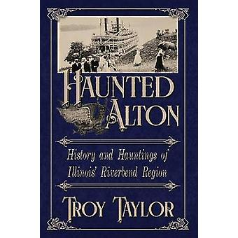 Haunted Alton History  Hauntings of the Riverbend Region by Taylor & Troy