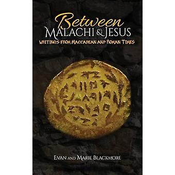 Between Malachi and Jesus Writings from Maccabean and Roman Times by Blackmore & Evan