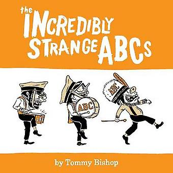 The Incredibly Strange ABCs by Bishop & Tommy