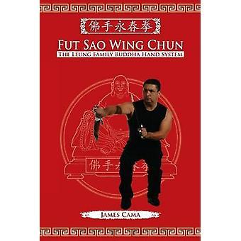 Fut Sao Wing Chun The Leung Family Buddha Hand by Cama & James