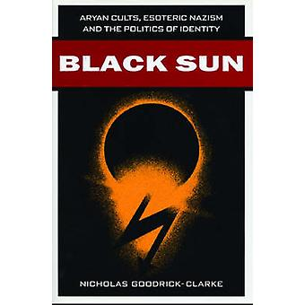 Black Sun Aryan Cults Esoteric Nazism and the Politics of Identity by GoodrickClarke & Nicholas