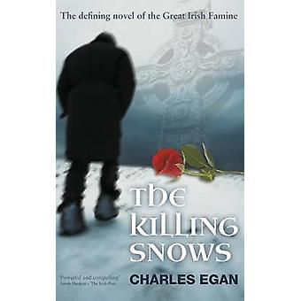 The Killing Snows The Defining Novel of the Great Irish Famine by Egan & Charles