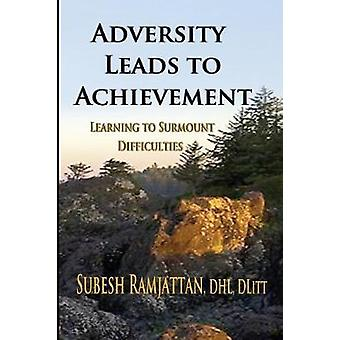 ADVERSITY LEADS TO ACHIEVEMENT Learning to Surmount Difficulties by Ramjattan & Subesh