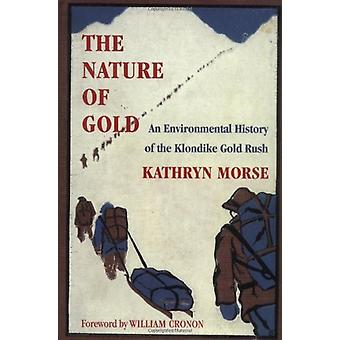 The Nature of Gold - An Environmental History of the Klondike Gold Rus