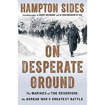 On Desperate Ground - The Marines at the Reservoir - the Korean War's