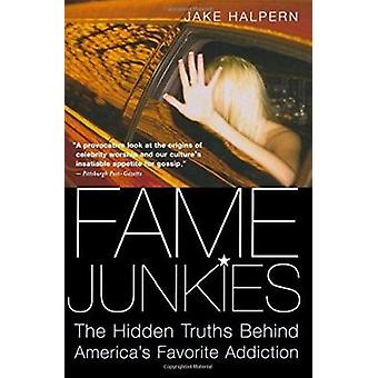 Fame Junkies - The Hidden Truths Behind America's Favourite Addiction