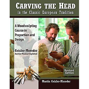 Carving the Head in the Classic European Tradition - Revised Edition