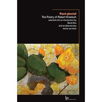 Post-glacial - De poëzie van Robert Kroetsch door de heer Robert Kroetsch -