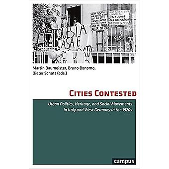 Cities Contested - Urban Politics - Heritage - and Social Movements in