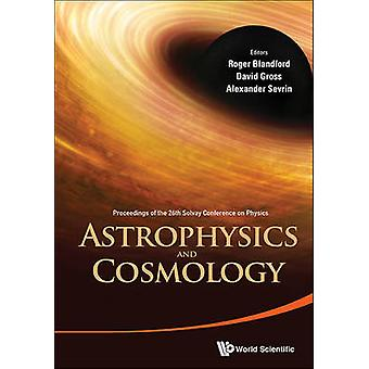 Astrophysics and Cosmology - Proceedings of the 26th Solvay Conference