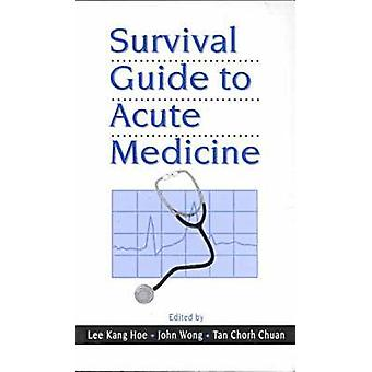 Survival Guide to Acute Medicine by Kang Hoe Lee - 9789971692209 Book