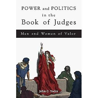 Power and Politics in the Book of Judges - Men and Women of Valor by J