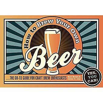 Wie Sie Ihr eigenes Bier brauen: die Go-to-Guide für Handwerk Brew-Enthusiasten