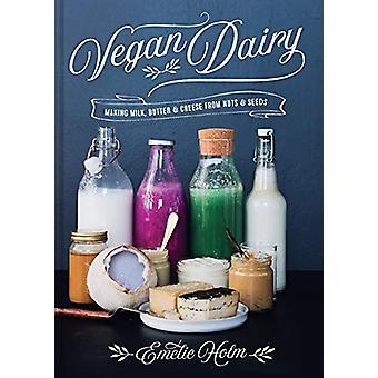 Vegan Dairy - Making milk - smør og ost fra nøtter og frø av E