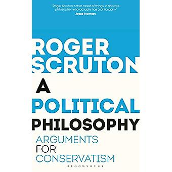 A Political Philosophy - Arguments for Conservatism by Roger Scruton -