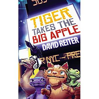 Tiger Takes the Big Apple by David Philip Reiter - 9781922120748 Book