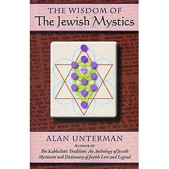 The Wisdom of the Jewish Mystics by Alan Unterman