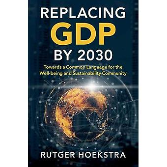 Replacing GDP by 2030 - Towards a Common Language for the Well-being a