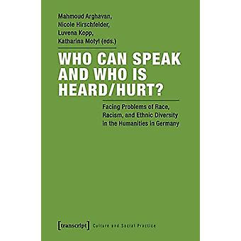 "Who Can Speak and Who Is Heard/Hurt? - Facing Problems of ""race -"