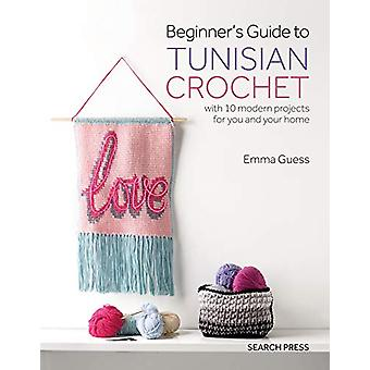 Beginner's Guide to Tunisian Crochet - With 10 Modern Projects for You