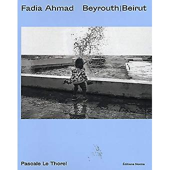 Fadia Ahmad. Beyrouth  Beirut by Pascale Le Thorel - 9782376660262 Bo