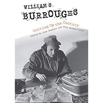 William S. Burroughs Cutting Up the Century by Joan Hawkins - 9780253