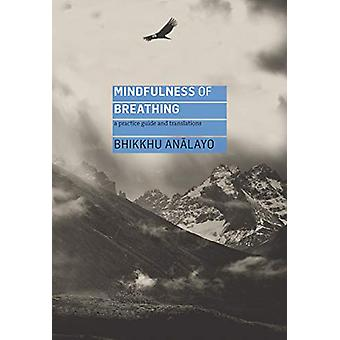 Mindfulness of Breathing - A Practice Guide and Translations by Analay
