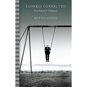 Sadness Corrected - New Poems and Dialogues by Marvin Cohen - 97819446