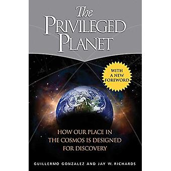 The Privileged Planet - How Our Place in the Cosmos Is Designed for Di